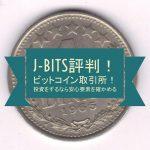 J-Bits評判!ビットコイン取引所!投資をするなら安心要素を確かめる!口座開設のみで1250円稼ぐ裏技